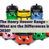 The Henry Hoover Range – What are the Differences in 2020?