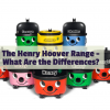 The Henry Hoover Range – What are the Differences in 2021?